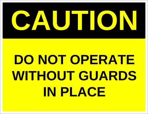 """Caution - Do Not Operate Without Guards in Place"" Machinery Label"