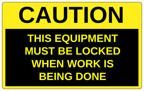 """Caution - Equipment Must Be Locked"" Machinery Label"