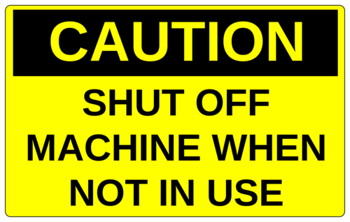 """Caution - Shut Off Machine When Not In Use"" Machinery Label"