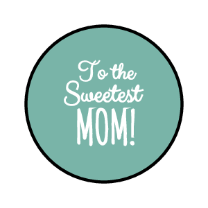 """To The Sweetest Mom"" Candy Sticker"