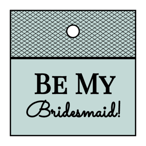 """Be My Bridesmaid!"" Cardstock Gift Tag"