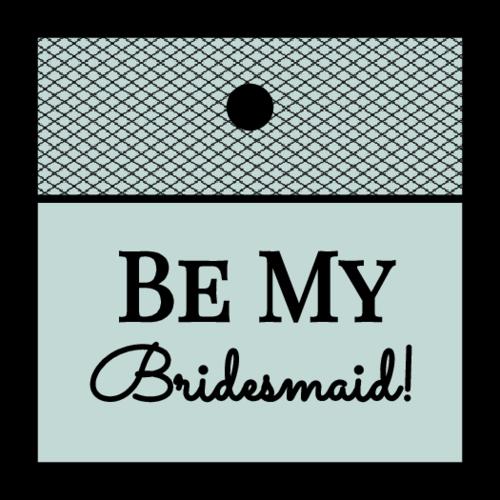 """Be My Bridesmaid!"" Cardstock Gift Tag"