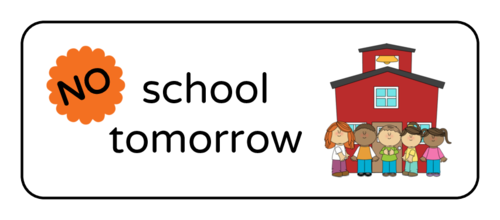 """No School Tomorrow"" Classroom Label"