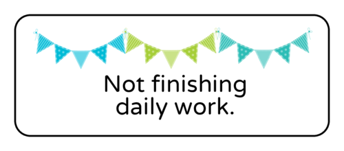 """Not Finishing Daily Work"" Classroom Label"