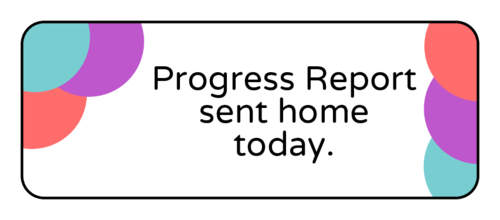 """Progress Report Sent Home Today"" Classroom Label"