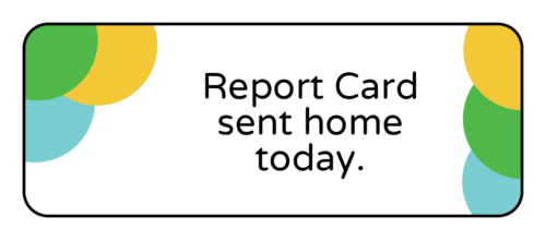 """Report Card Sent Home Today"" Classroom Label"
