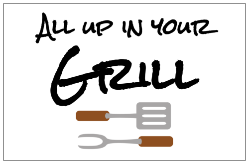 """All Up In Your Grill"" Father's Day Gift Label"